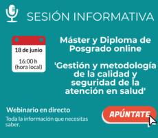 Sesión informativa sobre el Máster y Diploma de posgrado online en Gestión y metodología de la calidad y seguridad de la atención en salud